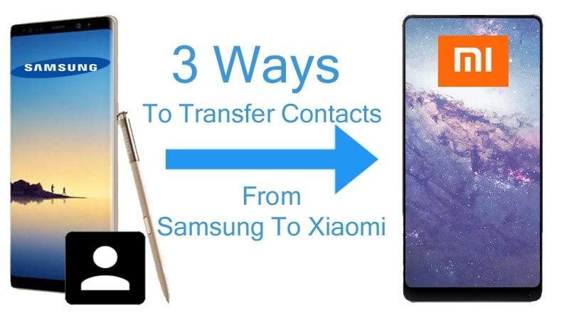 3 Easy Way To Transfer Contacts From Samsung Phone To Xiaomi Phone
