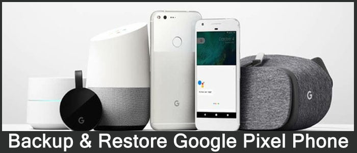 How To Backup and Restore Google Pixel Phones