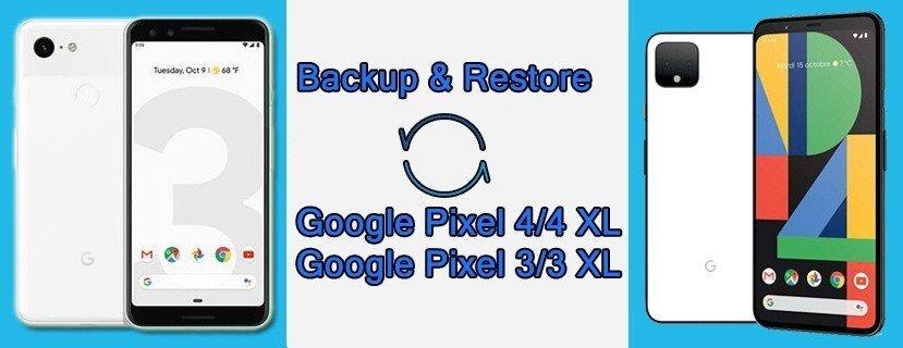 Google Pixel 4, 4 XL, 3. 3 XL Backup and Restore