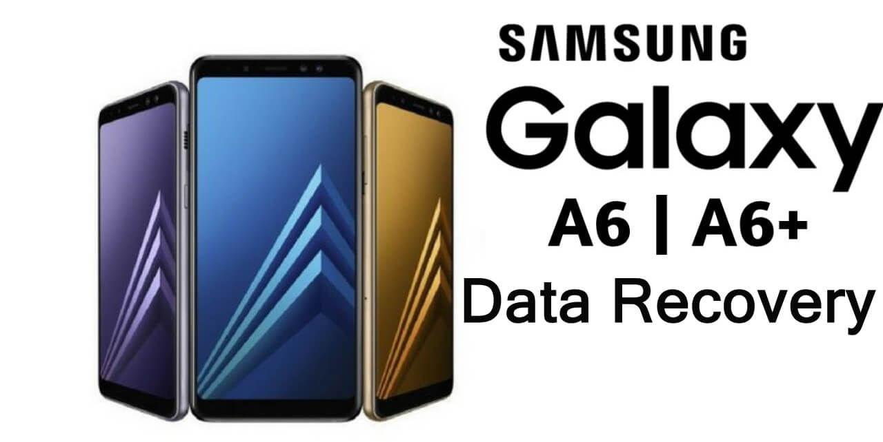 How To Recover Deleted Data From Galaxy A6 or A6+