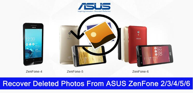 How To Recover Deleted Photos From ASUS ZenFone 6, 5, 4, 3, 2