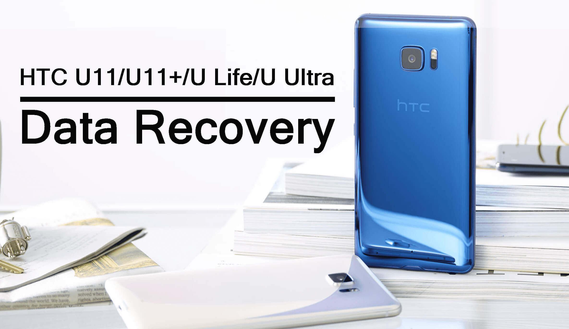 Recover Deleted Data From HTC U11, U11+, U11 Life, U Ultra
