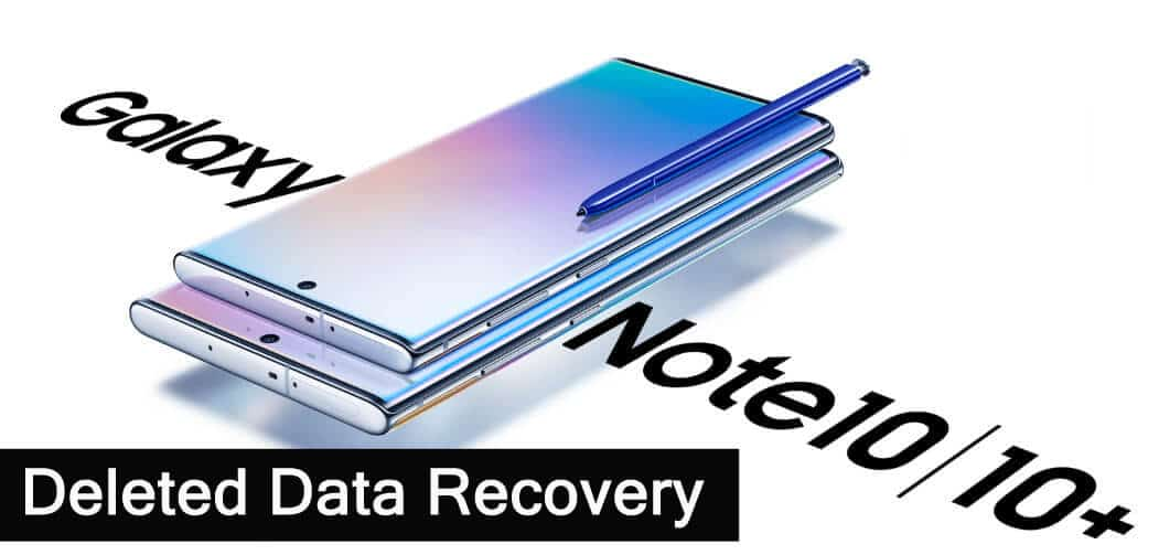 How To Recover Deleted Data From Samsung Galaxy Note 10 or Note 10 Plus