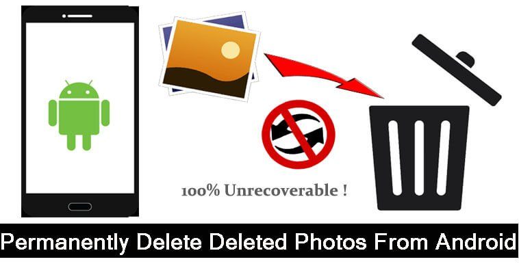 How To Permanently Delete Photos From Android Without Recovery