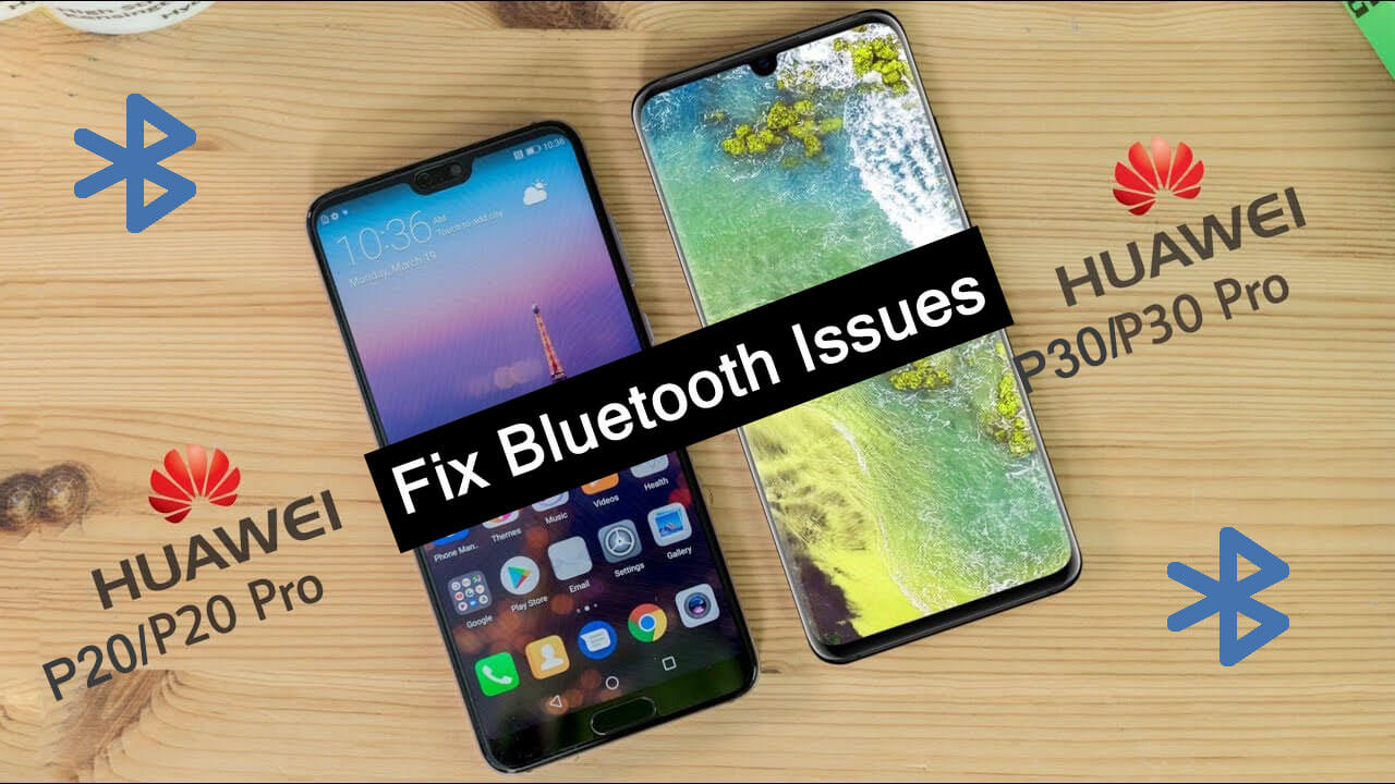 Fix Bluetooth Problems On Huawei P20, P20 Pro, P30, P30 Pro