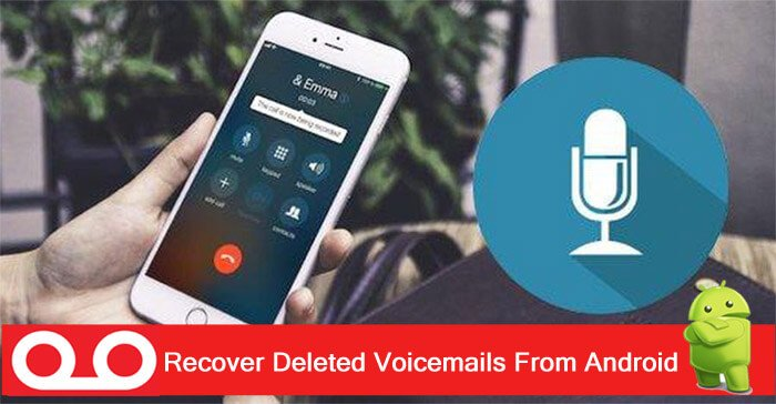 How To Retrieve Deleted Voicemails From Android Phone