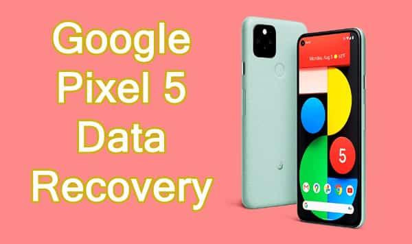 Google Pixel 5 Data Recovery