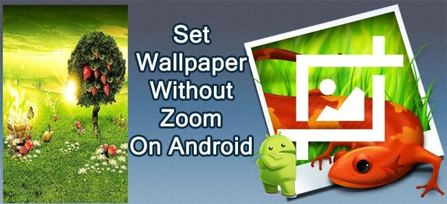 How To Set Wallpaper On Android Without Stretching or Without Cropping