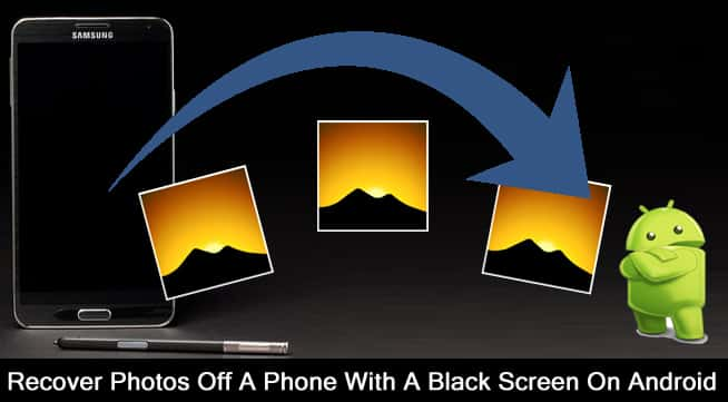 Recover Photos Off A Phone With A Black Screen From Android